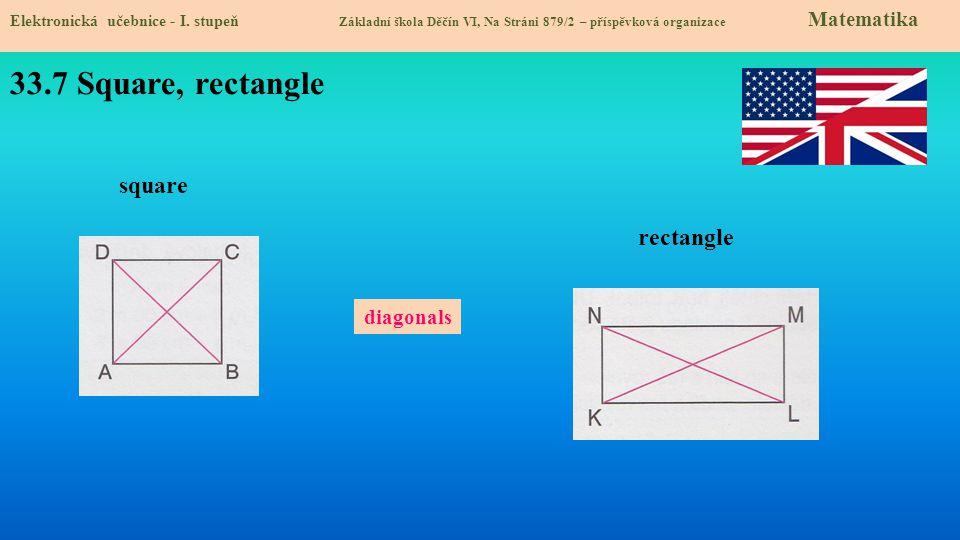 33.7 Square, rectangle Elektronická učebnice - I. stupeň Základní škola Děčín VI, Na Stráni 879/2 – příspěvková organizace Matematika diagonals square