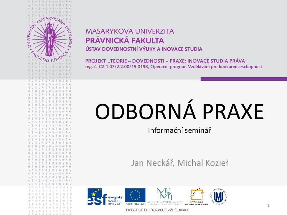 1 ODBORNÁ PRAXE Informační seminář Jan Neckář, Michal Kozieł