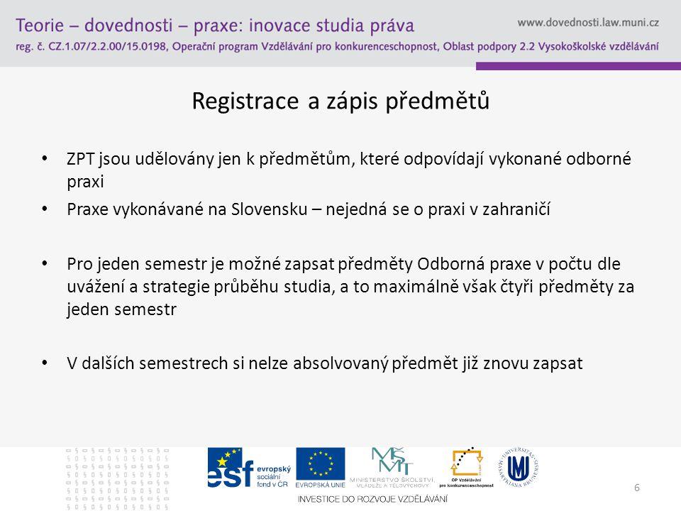 Registrace a zápis předmětů ZPT jsou udělovány jen k předmětům, které odpovídají vykonané odborné praxi Praxe vykonávané na Slovensku – nejedná se o p