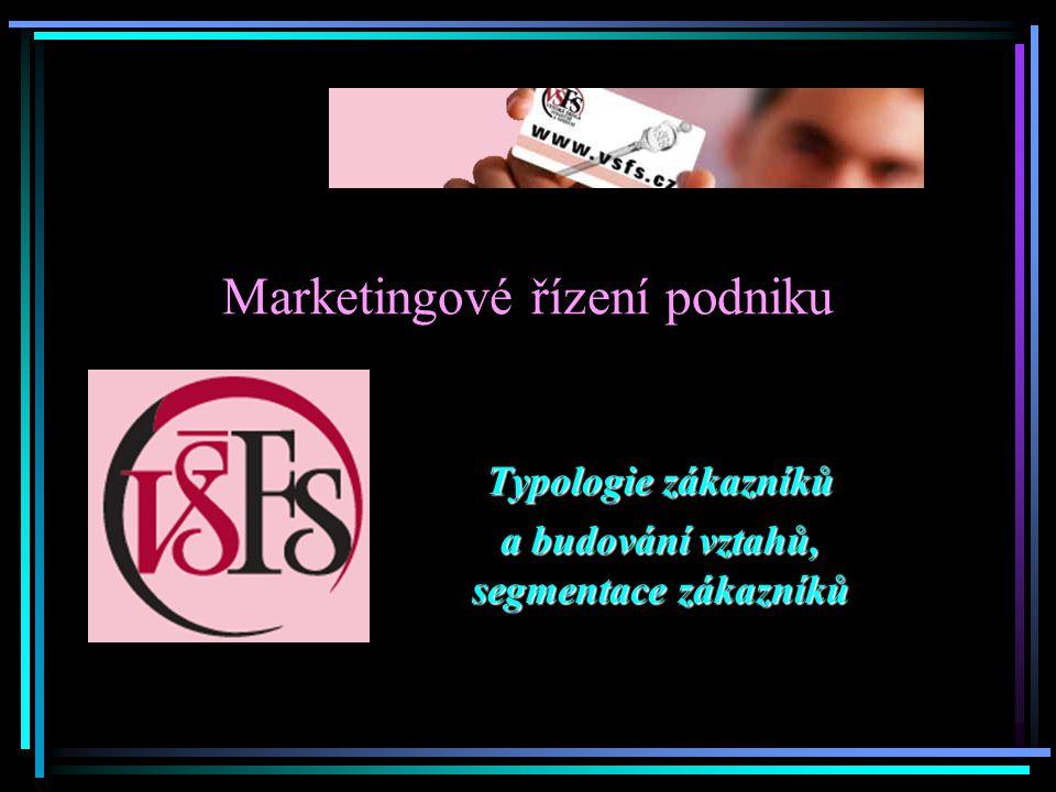 Marketingové řízení podniku Typologie zákazníků a budování vztahů, segmentace zákazníků