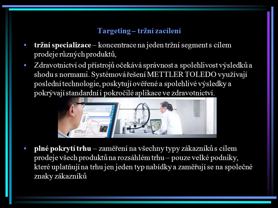 Targeting – tržní zacílení tržní specializace – koncentrace na jeden tržní segment s cílem prodeje různých produktů, Zdravotnictví od přístrojů očekáv