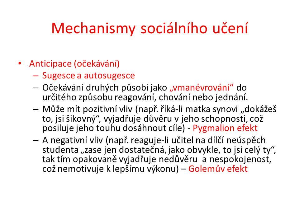 """Mechanismy sociálního učení Anticipace (očekávání) – Sugesce a autosugesce – Očekávání druhých působí jako """"vmanévrování do určitého způsobu reagování, chování nebo jednání."""