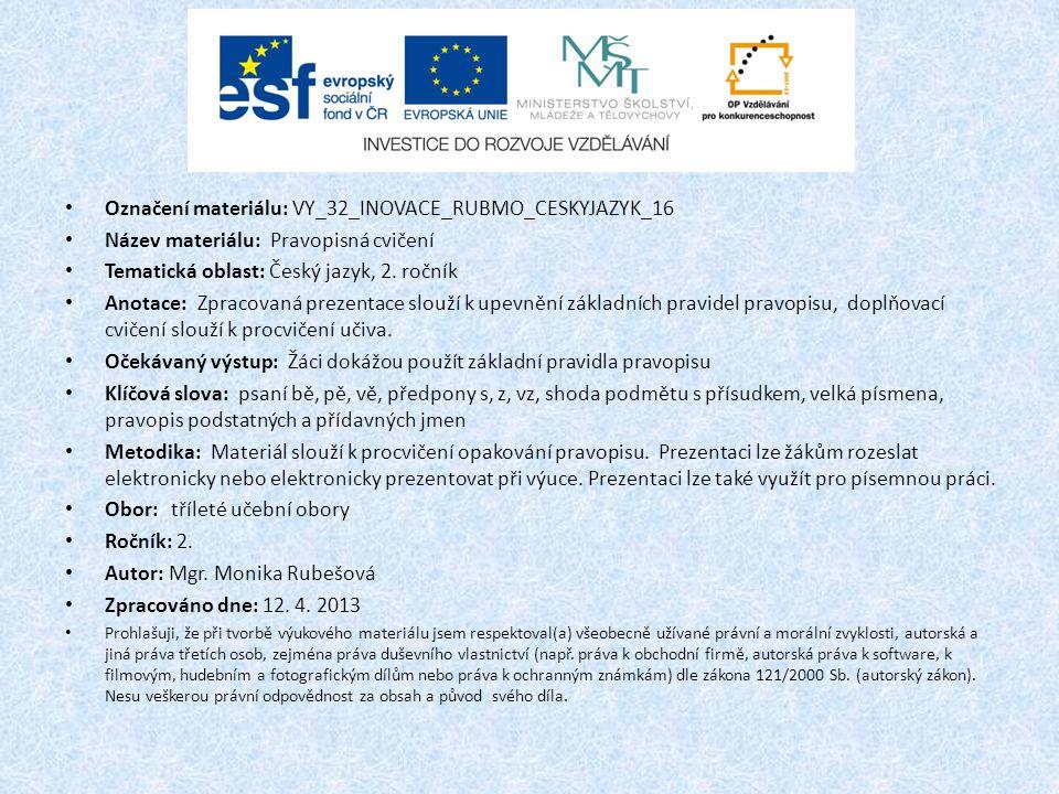 Označení materiálu: VY_32_INOVACE_RUBMO_CESKYJAZYK_16 Název materiálu: Pravopisná cvičení Tematická oblast: Český jazyk, 2.
