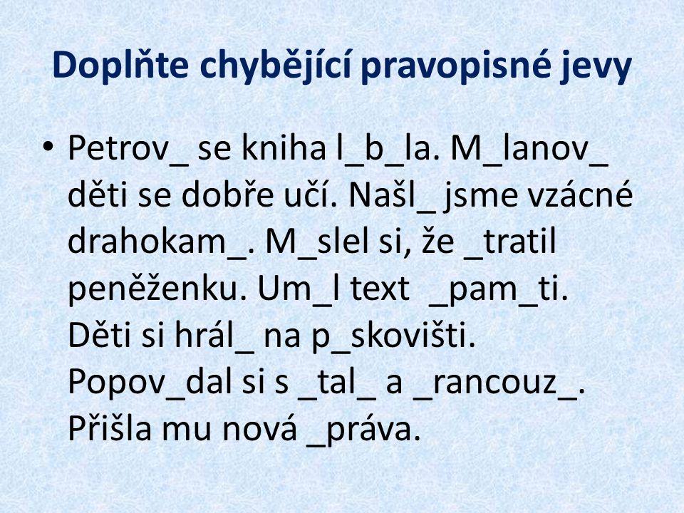 Doplňte chybějící pravopisné jevy Petrov_ se kniha l_b_la.