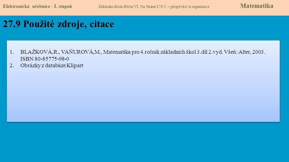 27.9 Použité zdroje, citace 1.BLAŽKOVÁ,R., VAŇUROVÁ,M., Matematika pro 4.ročník základních škol 3.díl 2.vyd.