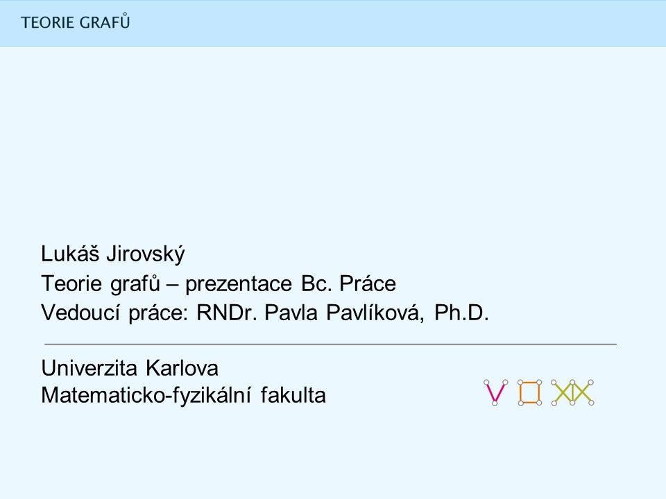 Univerzita Karlova Matematicko-fyzikální fakulta Lukáš Jirovský Teorie grafů – prezentace Bc.