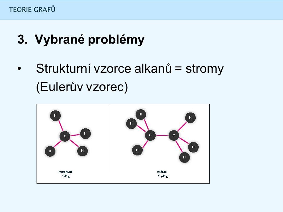 3. Vybrané problémy Strukturní vzorce alkanů = stromy (Eulerův vzorec)