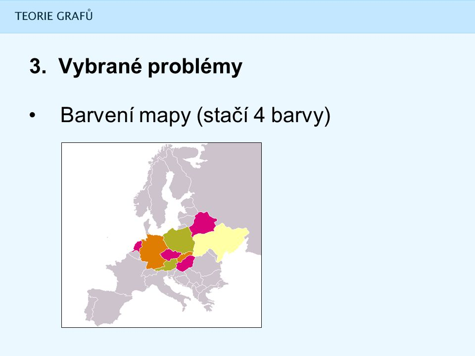 3. Vybrané problémy Barvení mapy (stačí 4 barvy)