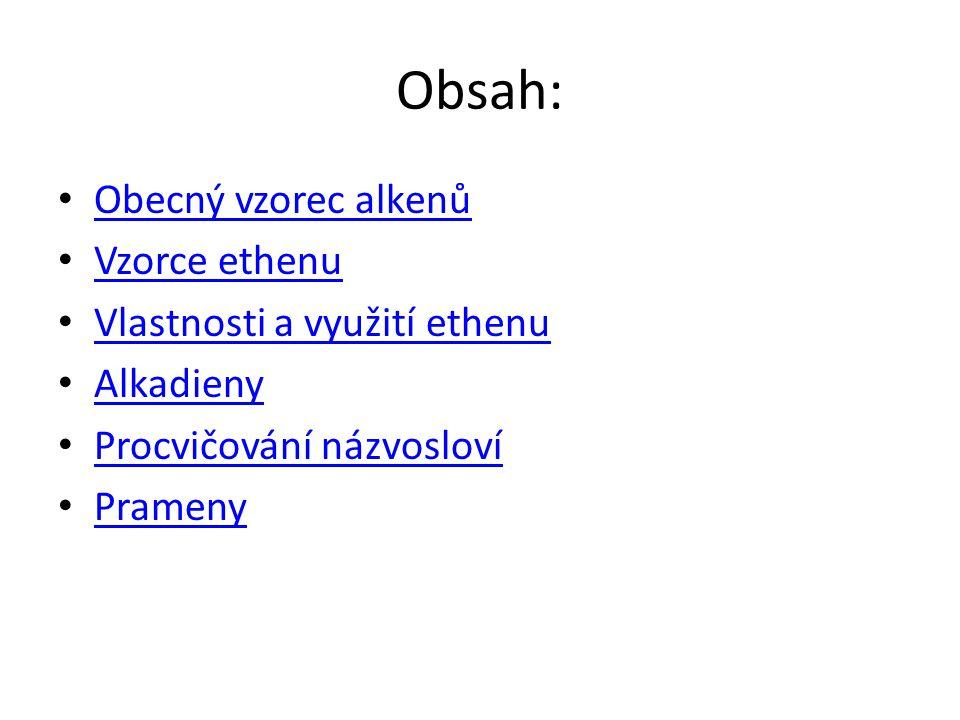 Alkeny Uhlovodíky s otevřeným řetězcem a jednou dvojnou vazbou mezi atomy uhlíku C = C se nazývají alkeny V názvosloví mají koncovku —en (ethen) Obecný vzorec : C n H 2n