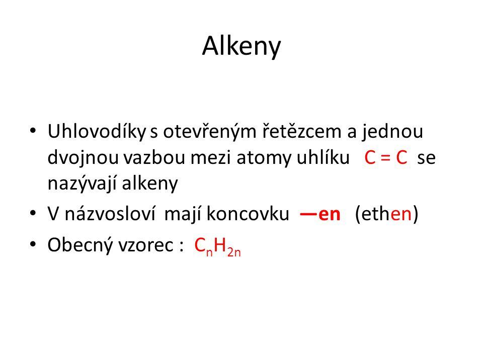 Alkeny Uhlovodíky s otevřeným řetězcem a jednou dvojnou vazbou mezi atomy uhlíku C = C se nazývají alkeny V názvosloví mají koncovku —en (ethen) Obecn