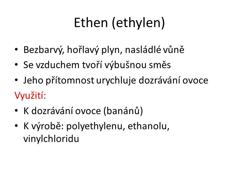 Ethen (ethylen) Bezbarvý, hořlavý plyn, nasládlé vůně Se vzduchem tvoří výbušnou směs Jeho přítomnost urychluje dozrávání ovoce Využití: K dozrávání o