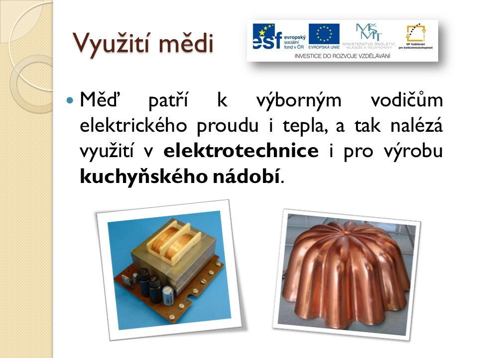 Využití mědi Měď patří k výborným vodičům elektrického proudu i tepla, a tak nalézá využití v elektrotechnice i pro výrobu kuchyňského nádobí.