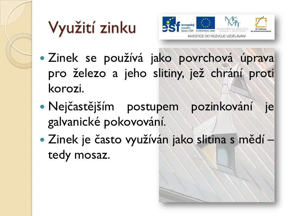 Využití zinku Zinek se používá jako povrchová úprava pro železo a jeho slitiny, jež chrání proti korozi. Nejčastějším postupem pozinkování je galvanic