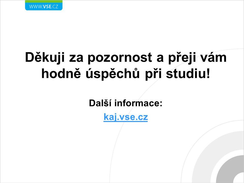 Děkuji za pozornost a přeji vám hodně úspěchů při studiu! Další informace: kaj.vse.cz