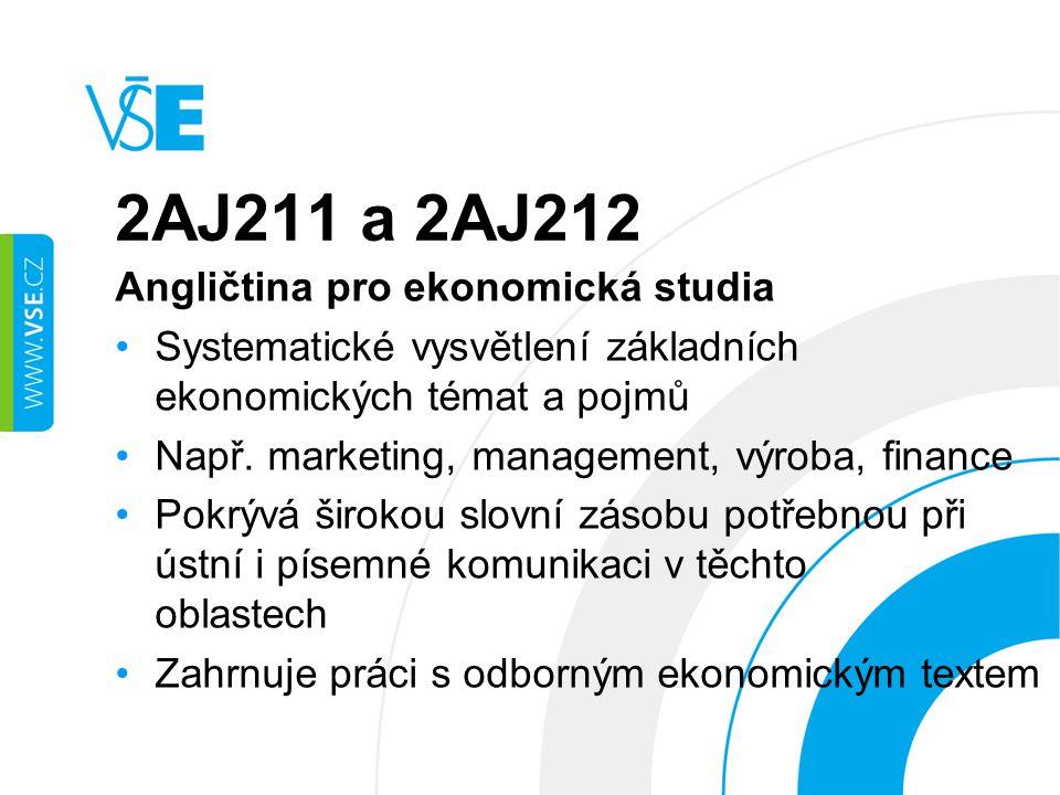 2AJ211 a 2AJ212 Angličtina pro ekonomická studia Systematické vysvětlení základních ekonomických témat a pojmů Např.