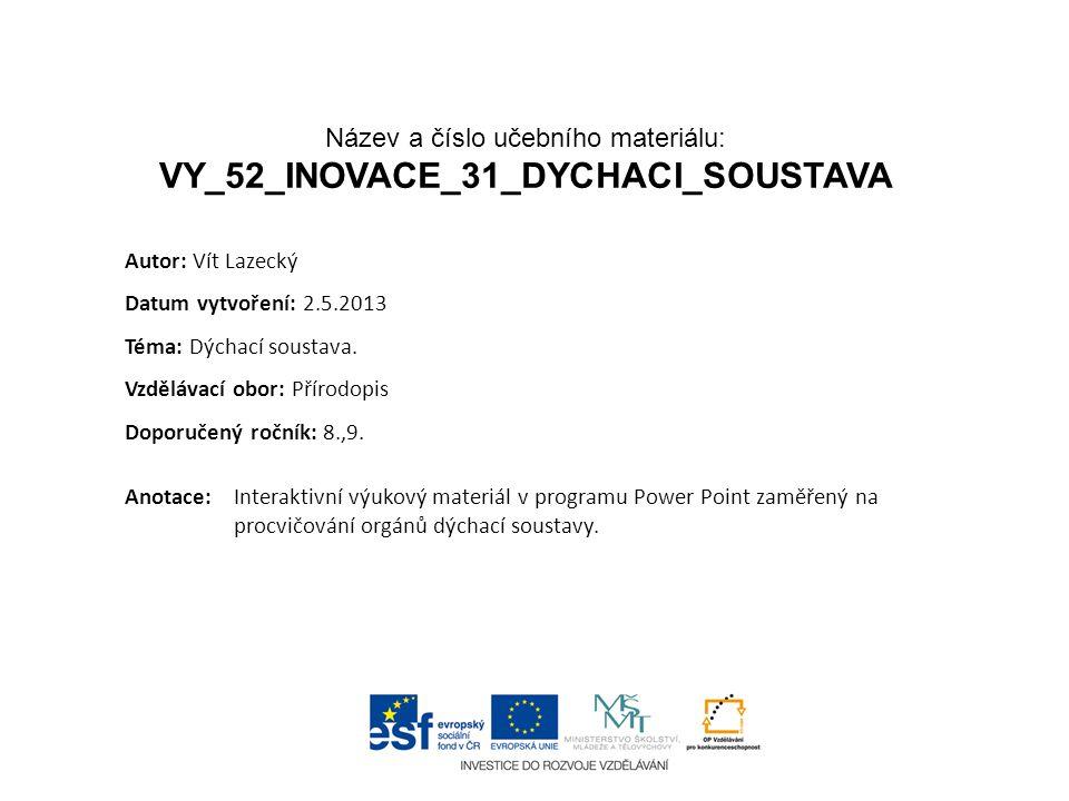 Název a číslo učebního materiálu: VY_52_INOVACE_31_DYCHACI_SOUSTAVA Anotace:Interaktivní výukový materiál v programu Power Point zaměřený na procvičov