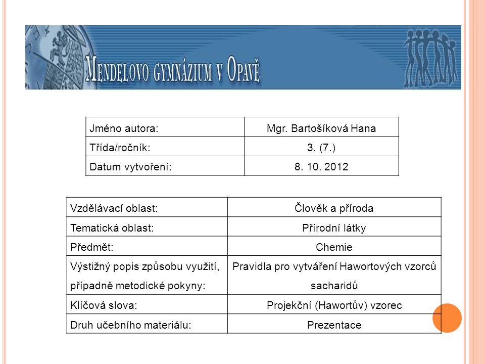 Jméno autora:Mgr. Bartošíková Hana Třída/ročník:3. (7.) Datum vytvoření:8. 10. 2012 Vzdělávací oblast:Člověk a příroda Tematická oblast: Přírodní látk