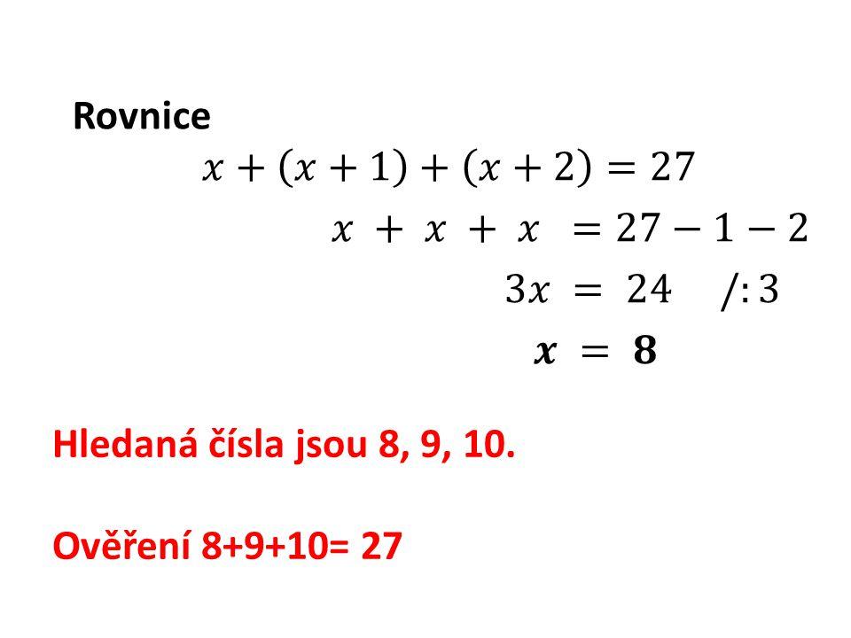 Hledaná čísla jsou 8, 9, 10. Ověření 8+9+10= 27