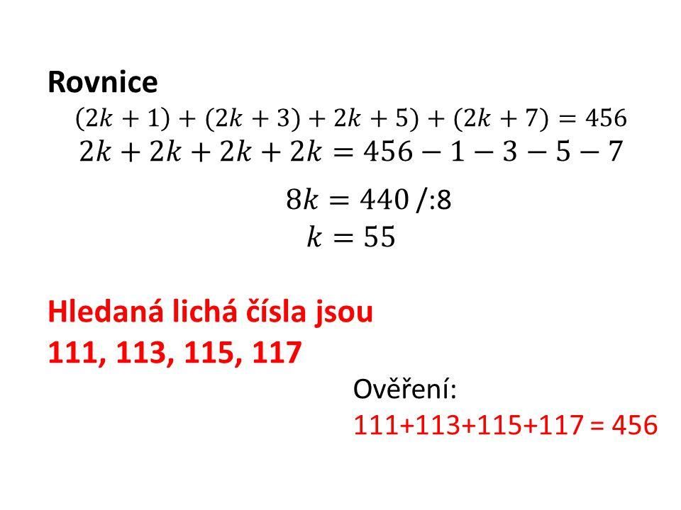 Ověření: 111+113+115+117 = 456 Hledaná lichá čísla jsou 111, 113, 115, 117