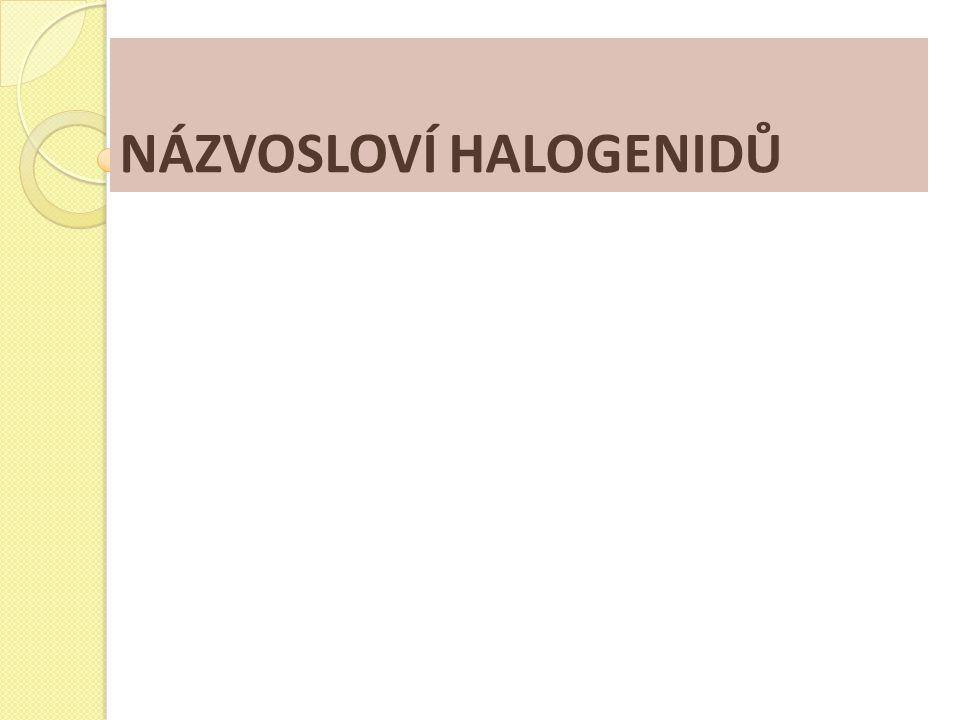Názvosloví halogenidů - procvičování PbCl 2 MnCl 7 KBr BaCl 2 FeCl 3 PBr 5 bromid fosforečný jodid železitý chlorid olovnatý chlorid manganistý bromid draselný chlorid barnatý 3) K vzorci halogenidu přiřaďte název : K