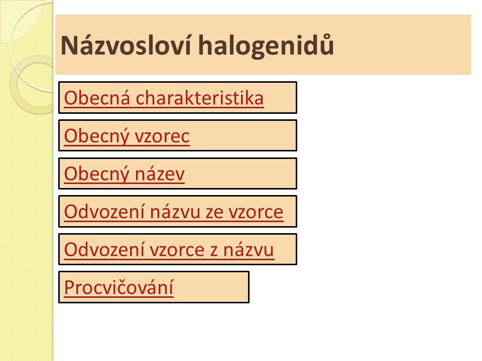 Názvosloví halogenidů Obecná charakteristika Obecný vzorec Obecný název Odvození názvu ze vzorce Odvození vzorce z názvu Procvičování
