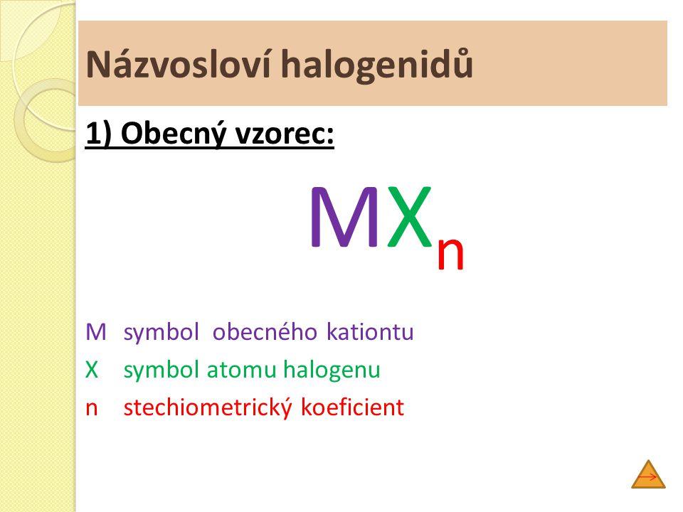 Názvosloví halogenidů 1) Obecný vzorec: MX n Msymbol obecného kationtu X symbol atomu halogenu n stechiometrický koeficient
