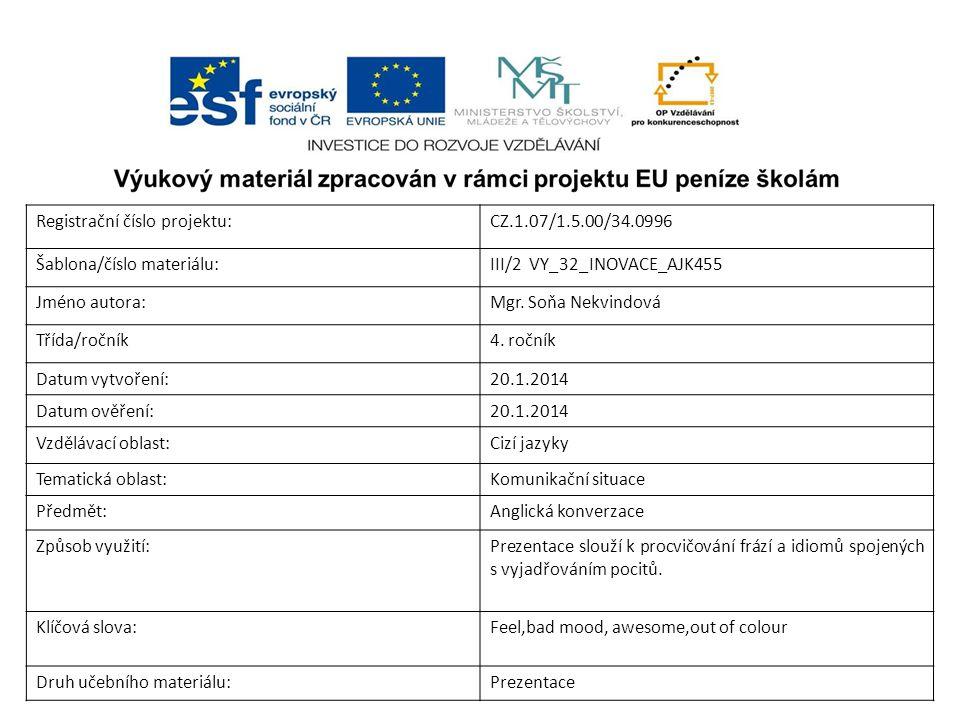 Registrační číslo projektu:CZ.1.07/1.5.00/34.0996 Šablona/číslo materiálu:III/2 VY_32_INOVACE_AJK455 Jméno autora:Mgr. Soňa Nekvindová Třída/ročník4.