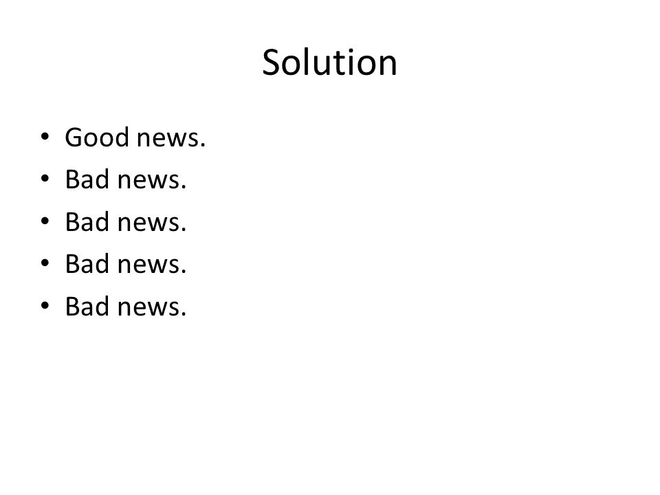 Solution Good news. Bad news.