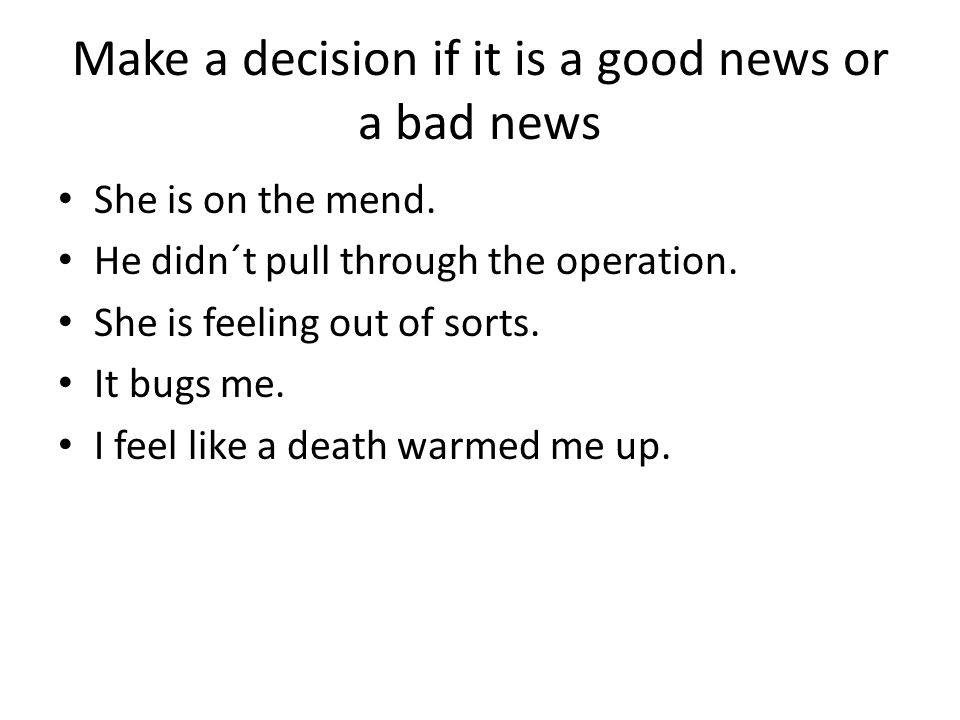 Make a decision if it is a good news or a bad news She is on the mend.