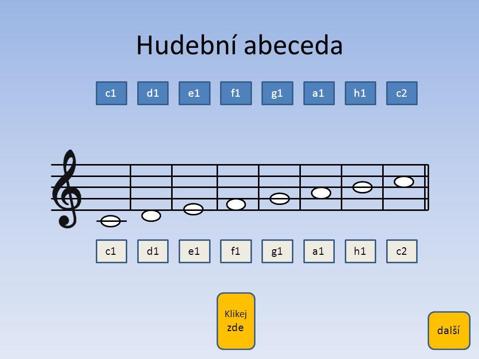 Pod notou klikni na modrý obdélník se správným jménem noty: c1 d1 e1 f1 g1 a1 h1 c2 c1 d1 e1 h1 g1 a1 f1 c2 c1 d1 e1 f1 g1 a1 c2 h1 c1 d1 h1 f1 g1 a1 e1 c2 c1 d1 e1 f1 h1 a1 g1 c2 c1 h1 e1 f1 g1 a1 d1 c2 h1 d1 e1 f1 g1 a1 c1 c2 c1 d1 e1 f1 g1 h1 a1 c2 Procvičování 2 klikni ZDE