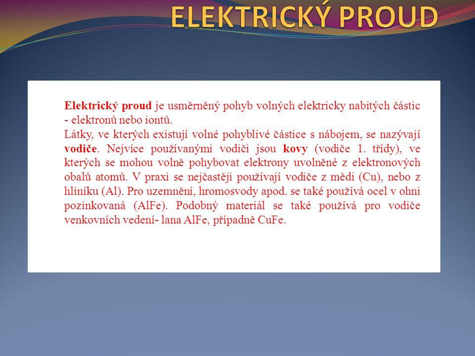 Elektrický proud je usměrněný pohyb volných elektricky nabitých částic - elektronů nebo iontů.