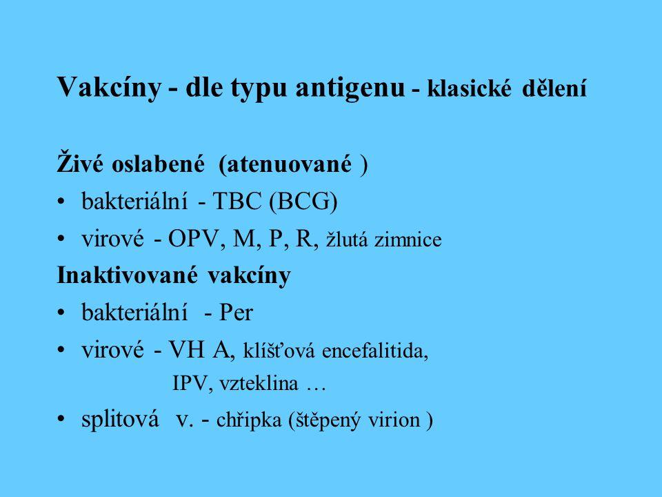 Vakcíny - dle typu antigenu - klasické dělení Živé oslabené (atenuované ) bakteriální - TBC (BCG) virové - OPV, M, P, R, žlutá zimnice Inaktivované vakcíny bakteriální - Per virové - VH A, klíšťová encefalitida, IPV, vzteklina … splitová v.