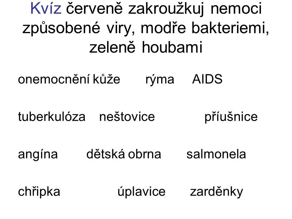 Kvíz červeně zakroužkuj nemoci způsobené viry, modře bakteriemi, zeleně houbami onemocnění kůže rýma AIDS tuberkulóza neštovice příušnice angína dětsk