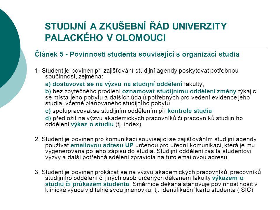 STUDIJNÍ A ZKUŠEBNÍ ŘÁD UNIVERZITY PALACKÉHO V OLOMOUCI Článek 5 - Povinnosti studenta související s organizací studia 1. Student je povinen při zajiš
