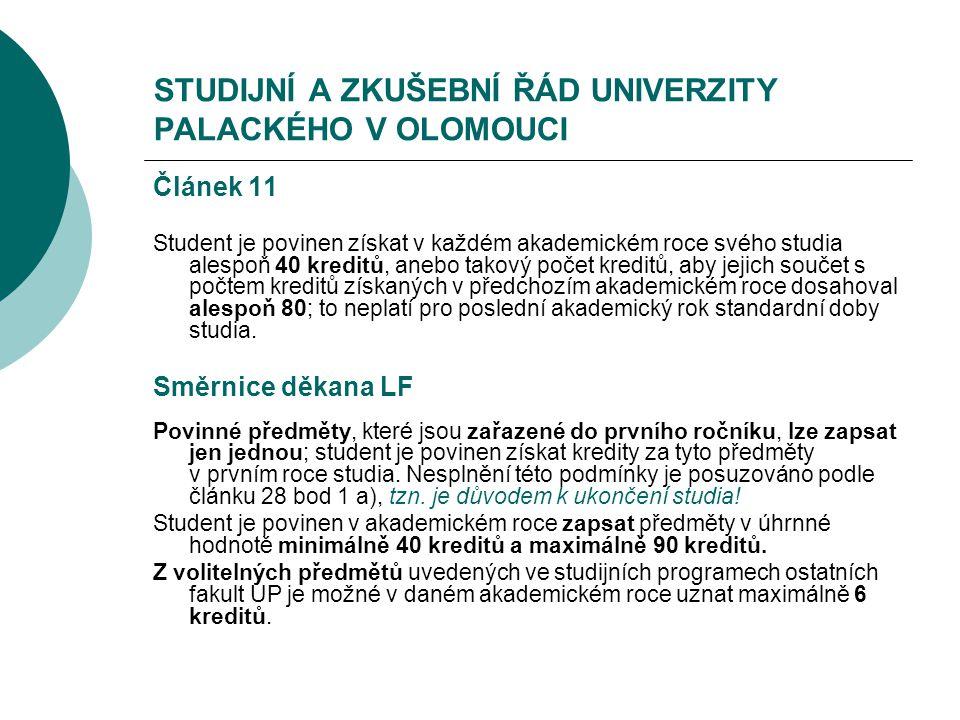 STUDIJNÍ A ZKUŠEBNÍ ŘÁD UNIVERZITY PALACKÉHO V OLOMOUCI Článek 11 Student je povinen získat v každém akademickém roce svého studia alespoň 40 kreditů,