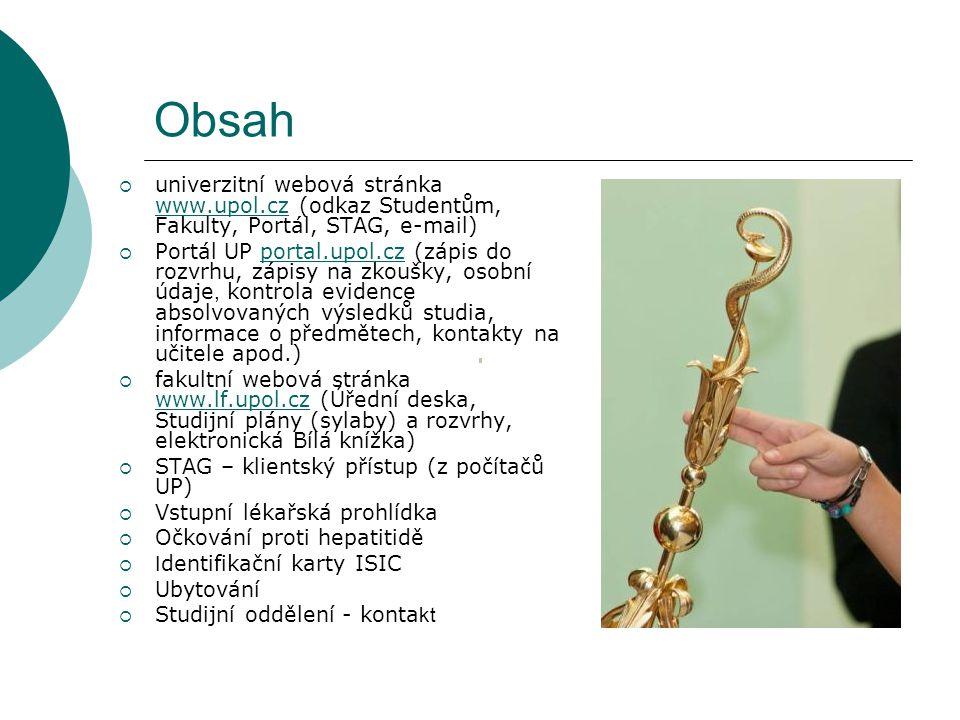 Obsah  univerzitní webová stránka www.upol.cz (odkaz Studentům, Fakulty, Portál, STAG, e-mail) www.upol.cz  Portál UP portal.upol.cz (zápis do rozvr