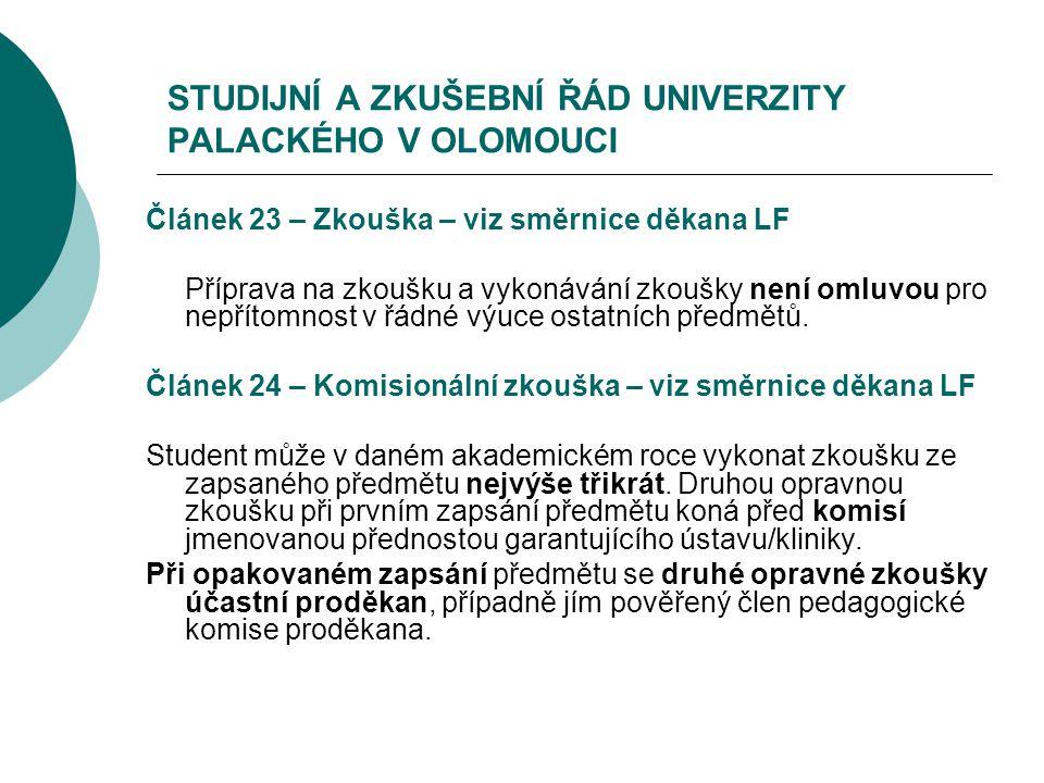 STUDIJNÍ A ZKUŠEBNÍ ŘÁD UNIVERZITY PALACKÉHO V OLOMOUCI Článek 23 – Zkouška – viz směrnice děkana LF Příprava na zkoušku a vykonávání zkoušky není oml