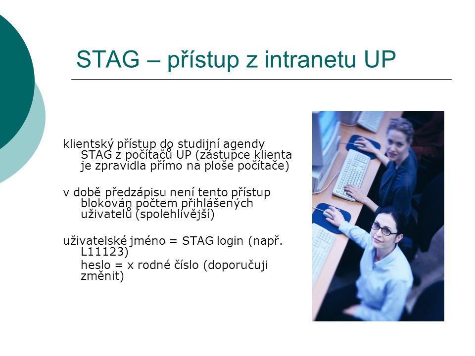 STAG – přístup z intranetu UP klientský přístup do studijní agendy STAG z počítačů UP (zástupce klienta je zpravidla přímo na ploše počítače) v době p