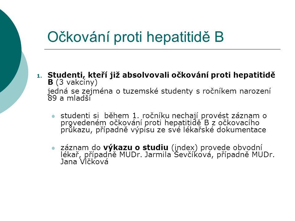 Očkování proti hepatitidě B 1. Studenti, kteří již absolvovali očkování proti hepatitidě B (3 vakcíny) jedná se zejména o tuzemské studenty s ročníkem