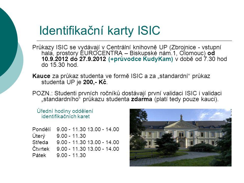 Identifikační karty ISIC Průkazy ISIC se vydávají v Centrální knihovně UP (Zbrojnice - vstupní hala, prostory EUROCENTRA – Biskupské nám.1, Olomouc) o