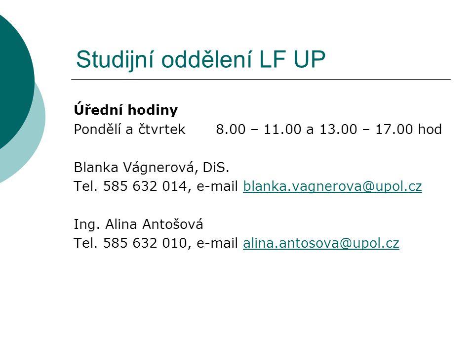 Studijní oddělení LF UP Úřední hodiny Pondělí a čtvrtek 8.00 – 11.00 a 13.00 – 17.00 hod Blanka Vágnerová, DiS. Tel. 585 632 014, e-mail blanka.vagner