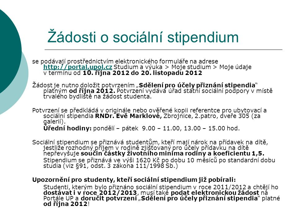 Žádosti o sociální stipendium se podávají prostřednictvím elektronického formuláře na adrese http://portal.upol.cz Studium a výuka > Moje studium > Mo