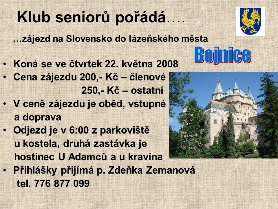 Klub seniorů pořádá…. …zájezd na Slovensko do lázeňského města Koná se ve čtvrtek 22. května 2008 Cena zájezdu 200,- Kč – členové 250,- Kč – ostatní V