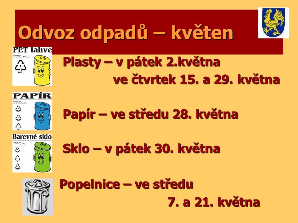 Odvoz odpadů – květen Plasty – v pátek 2.května Plasty – v pátek 2.května ve čtvrtek 15. a 29. května ve čtvrtek 15. a 29. května Papír – ve středu 28