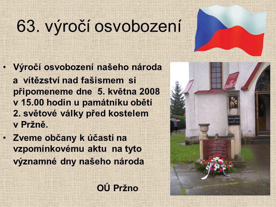 63. výročí osvobození Výročí osvobození našeho národa a vítězství nad fašismem si připomeneme dne 5. května 2008 v 15.00 hodin u památníku obětí 2. sv