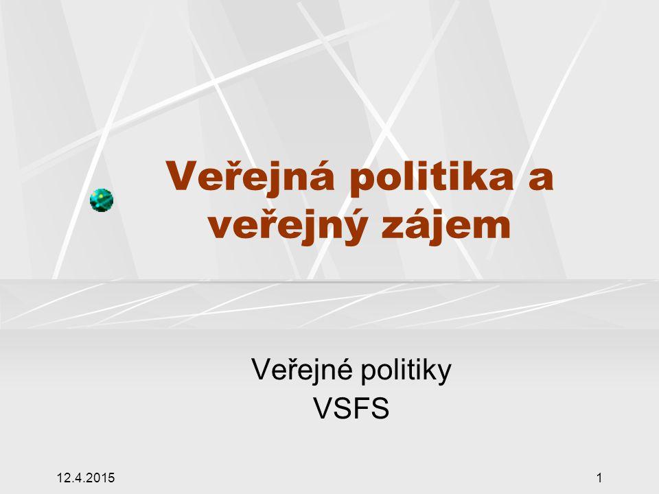12.4.201512 Veřejný zájem x veřejná politika Cíl VeP: identifikovat VZ, hodnotit VZ, stanovit priority - naplňovat VZ Veřejný x soukromý zájem Demokracie představuje pokus o přijetí osobní odpovědnosti za věci obecné - Občan – prostřednictvím volebních hlasů + OS, zájmové skupiny, lobbing … VZ: sociální a politické vyjednávání, konflikt