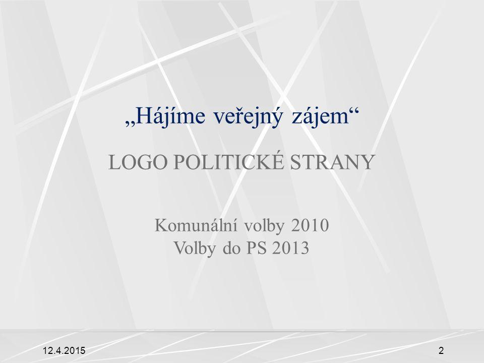 """12.4.20152 """"Hájíme veřejný zájem"""" LOGO POLITICKÉ STRANY Komunální volby 2010 Volby do PS 2013"""