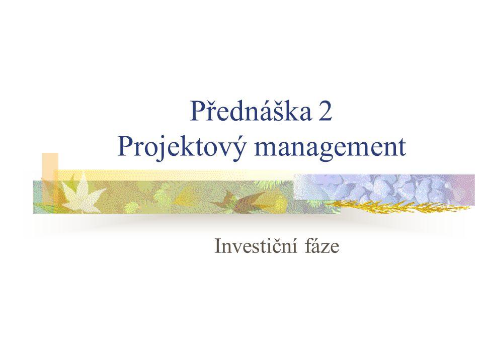 Přednáška 2 Projektový management Investiční fáze