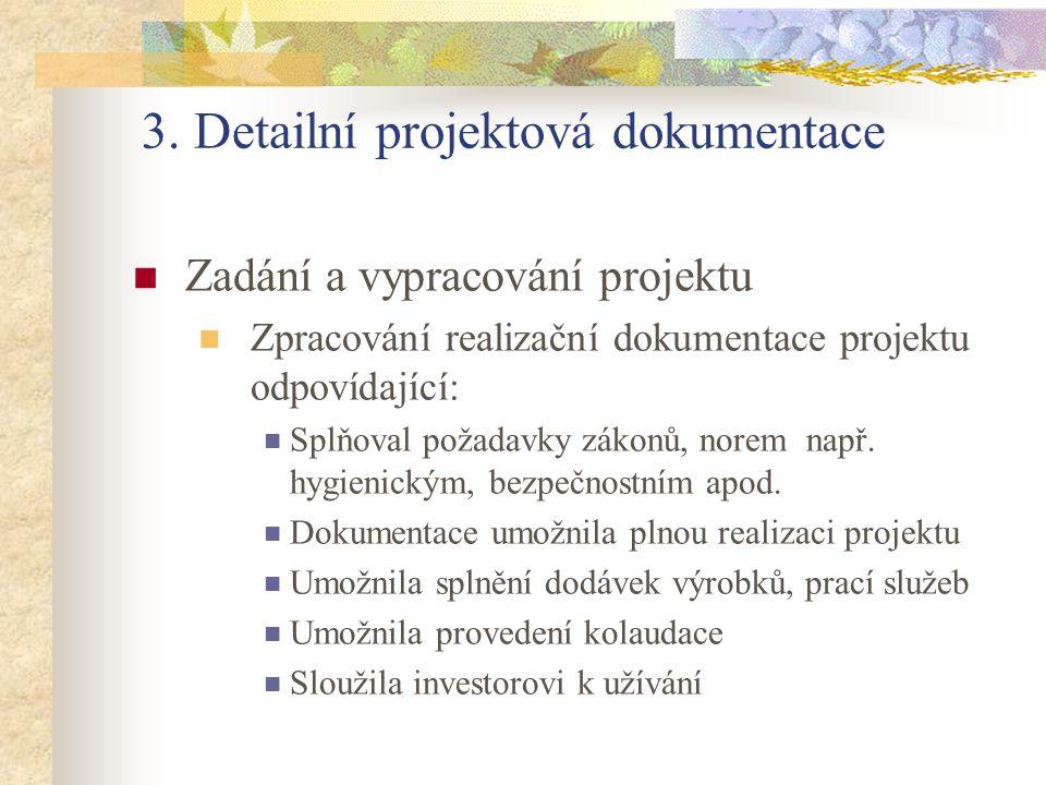 3. Detailní projektová dokumentace Zadání a vypracování projektu Zpracování realizační dokumentace projektu odpovídající: Splňoval požadavky zákonů, n