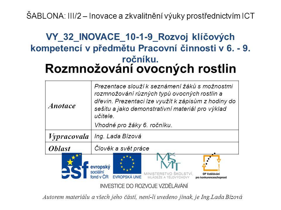 VY_32_INOVACE_10-1-9_Rozvoj klíčových kompetencí v předmětu Pracovní činnosti v 6. - 9. ročníku. Rozmnožování ovocných rostlin Autorem materiálu a vše